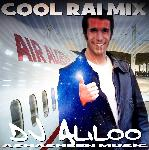COOL RAI MIX par Dj aLiLoO