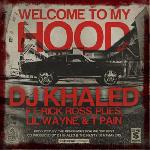 DJ Khaled Ft Rick Ross Plies & Lil Wayne And T Pain   Welcome To My Hood